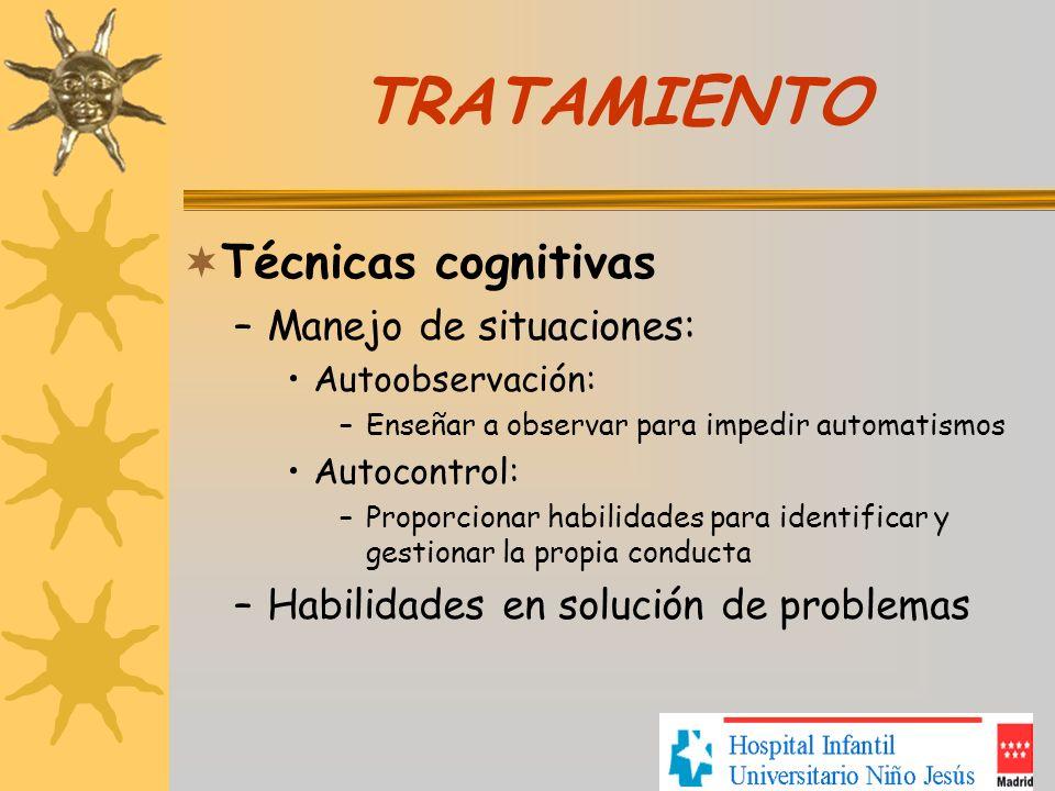 TRATAMIENTO Técnicas cognitivas –Manejo de situaciones: Autoobservación: –Enseñar a observar para impedir automatismos Autocontrol: –Proporcionar habi