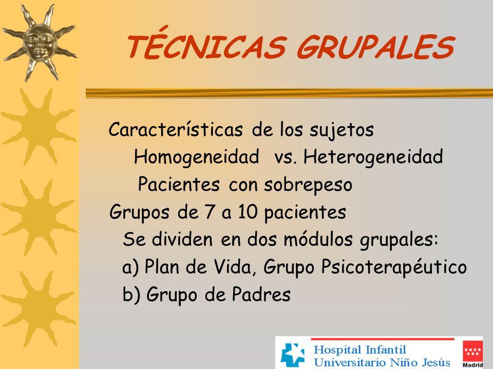 TÉCNICAS GRUPALES Características de los sujetos Homogeneidad vs. Heterogeneidad Pacientes con sobrepeso Grupos de 7 a 10 pacientes Se dividen en dos
