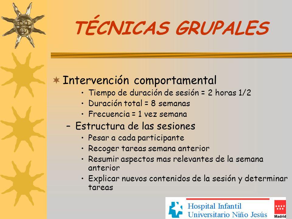 TÉCNICAS GRUPALES Intervención comportamental Tiempo de duración de sesión = 2 horas 1/2 Duración total = 8 semanas Frecuencia = 1 vez semana –Estruct