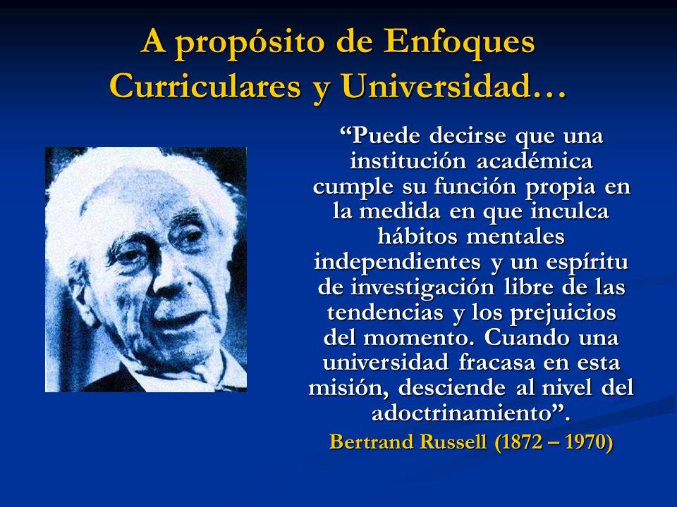 A propósito de Enfoques Curriculares y Universidad… Puede decirse que una institución académica cumple su función propia en la medida en que inculca h
