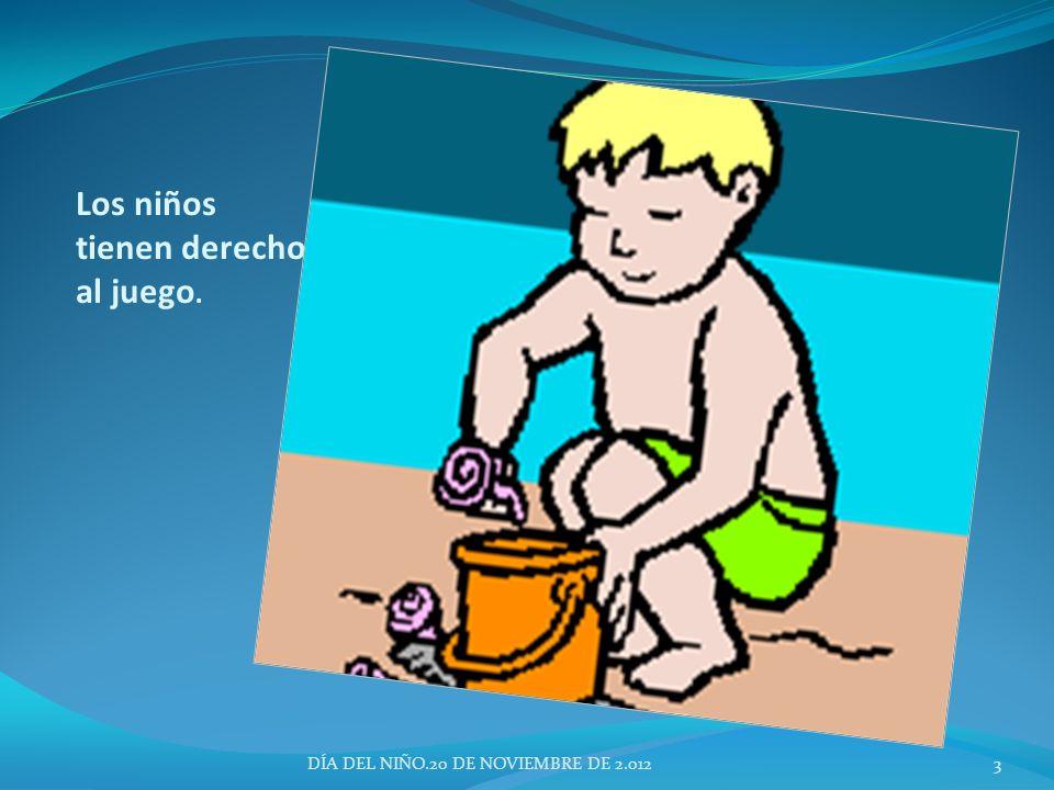 Los niños tienen derecho al juego. DÍA DEL NIÑO.20 DE NOVIEMBRE DE 2.0123