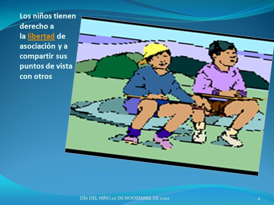 Los niños tienen derecho a la libertad de asociación y a compartir sus puntos de vista con otroslibertad DÍA DEL NIÑO.20 DE NOVIEMBRE DE 2.0124