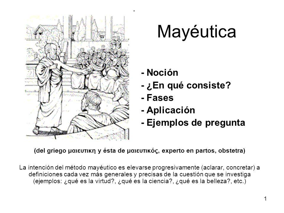 Mayéutica (del griego μαιευτικη y ésta de μαιευτικός, experto en partos, obstetra) La intención del método mayéutico es elevarse progresivamente (acla