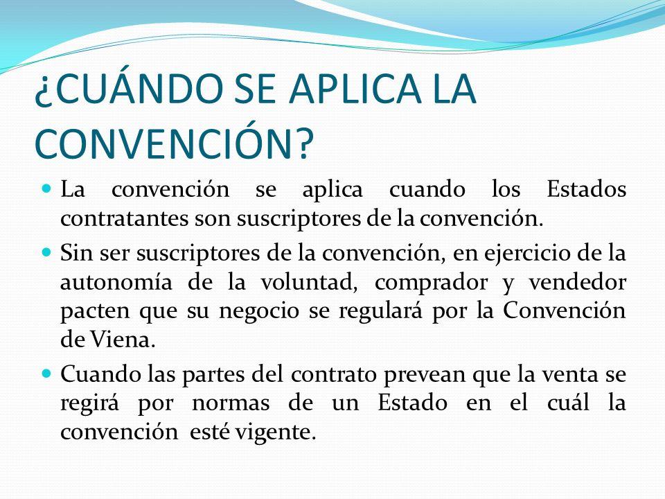 ¿CUÁNDO SE APLICA LA CONVENCIÓN? La convención se aplica cuando los Estados contratantes son suscriptores de la convención. Sin ser suscriptores de la