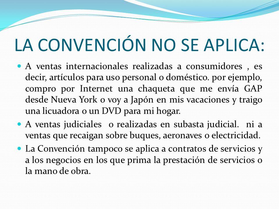 LA CONVENCIÓN NO SE APLICA: A ventas internacionales realizadas a consumidores, es decir, artículos para uso personal o doméstico. por ejemplo, compro