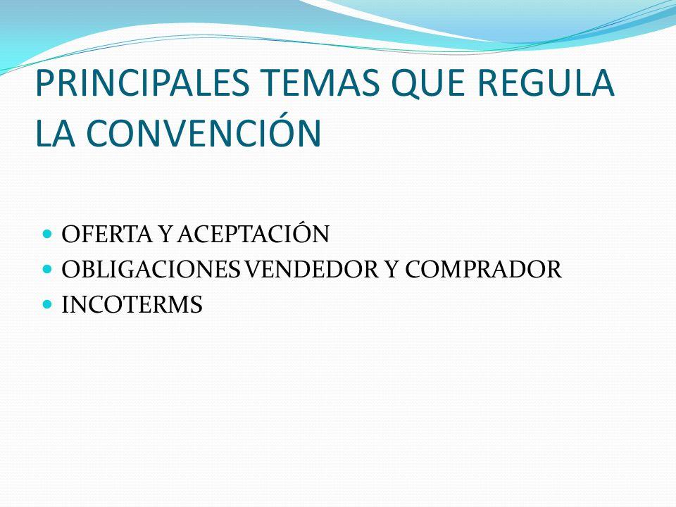 PRINCIPALES TEMAS QUE REGULA LA CONVENCIÓN OFERTA Y ACEPTACIÓN OBLIGACIONES VENDEDOR Y COMPRADOR INCOTERMS