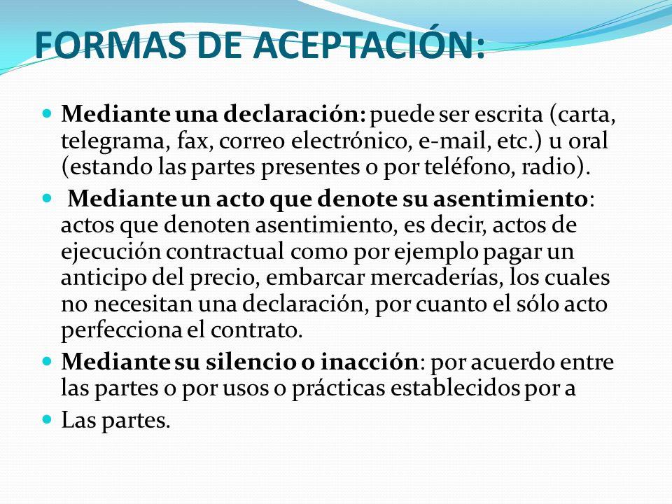 FORMAS DE ACEPTACIÓN: Mediante una declaración: puede ser escrita (carta, telegrama, fax, correo electrónico, e-mail, etc.) u oral (estando las partes