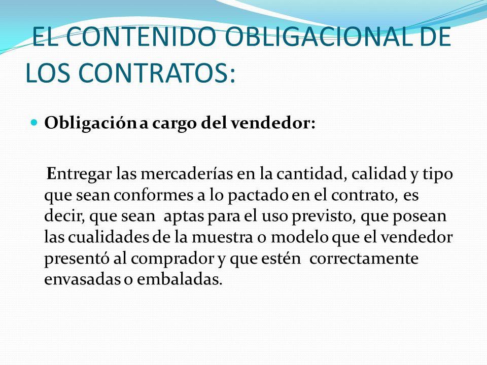 EL CONTENIDO OBLIGACIONAL DE LOS CONTRATOS: Obligación a cargo del vendedor: Entregar las mercaderías en la cantidad, calidad y tipo que sean conforme