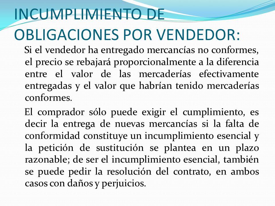 INCUMPLIMIENTO DE OBLIGACIONES POR VENDEDOR: Si el vendedor ha entregado mercancías no conformes, el precio se rebajará proporcionalmente a la diferen