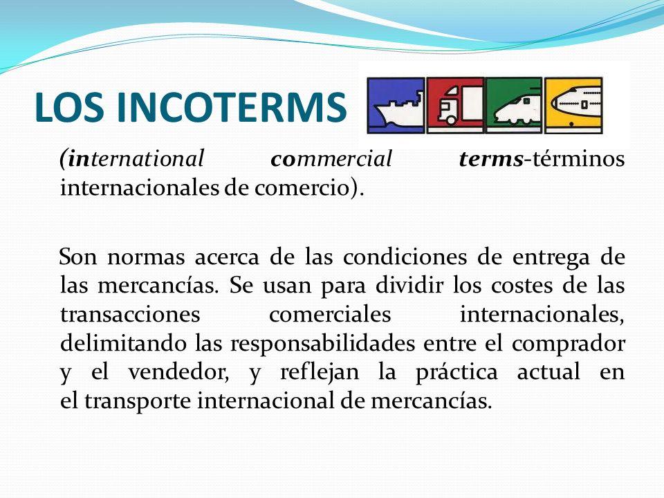 LOS INCOTERMS (international commercial terms-términos internacionales de comercio). Son normas acerca de las condiciones de entrega de las mercancías