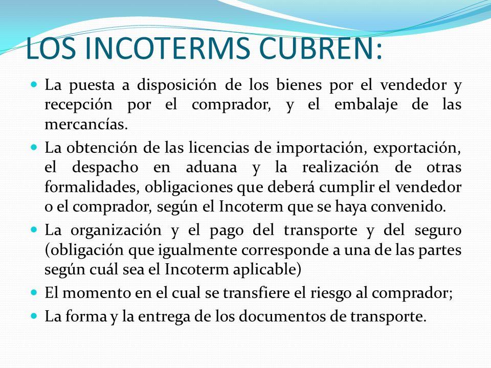 LOS INCOTERMS CUBREN: La puesta a disposición de los bienes por el vendedor y recepción por el comprador, y el embalaje de las mercancías. La obtenció
