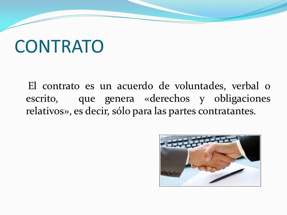 CONTRATO El contrato es un acuerdo de voluntades, verbal o escrito, que genera «derechos y obligaciones relativos», es decir, sólo para las partes con