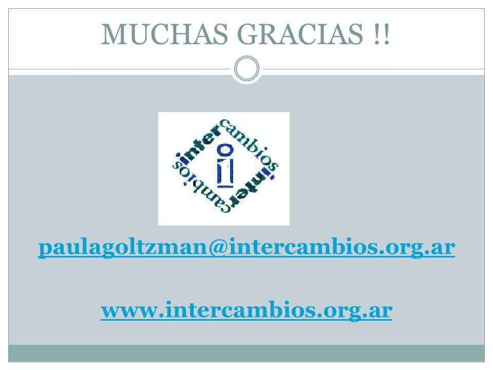 MUCHAS GRACIAS !! paulagoltzman@intercambios.org.ar www.intercambios.org.ar