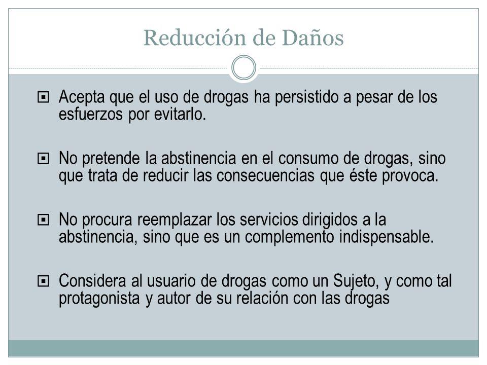 Reducción de Daños Acepta que el uso de drogas ha persistido a pesar de los esfuerzos por evitarlo.