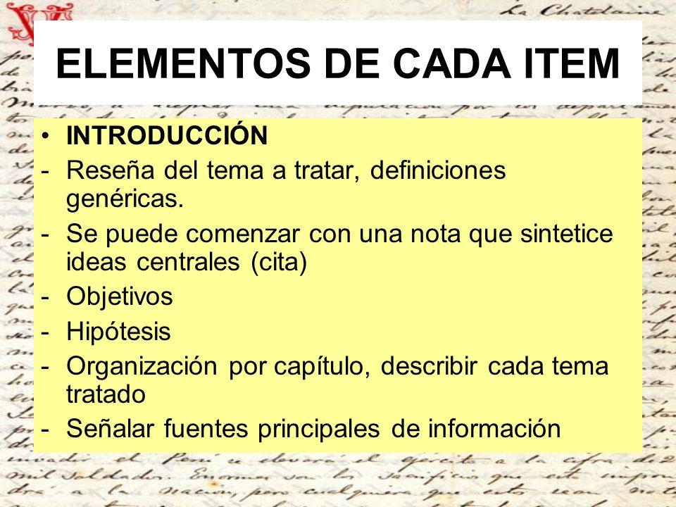 ELEMENTOS DE CADA ITEM INTRODUCCIÓN -Reseña del tema a tratar, definiciones genéricas. -Se puede comenzar con una nota que sintetice ideas centrales (