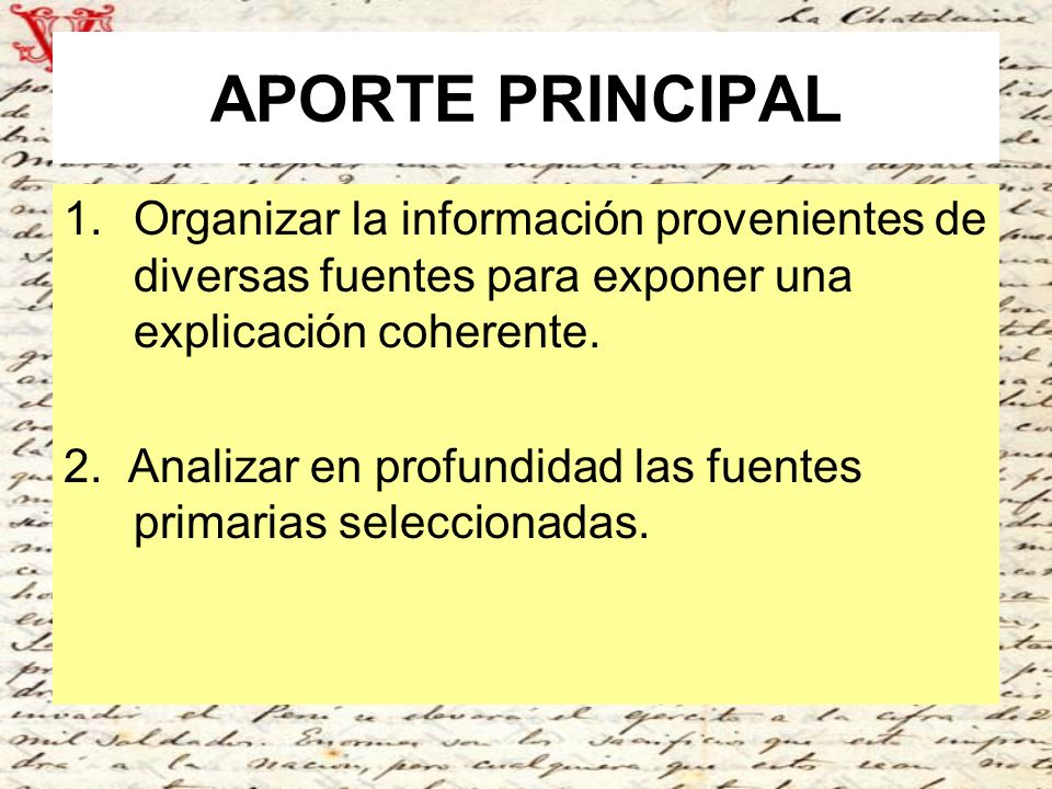 APORTE PRINCIPAL 1.Organizar la información provenientes de diversas fuentes para exponer una explicación coherente. 2. Analizar en profundidad las fu