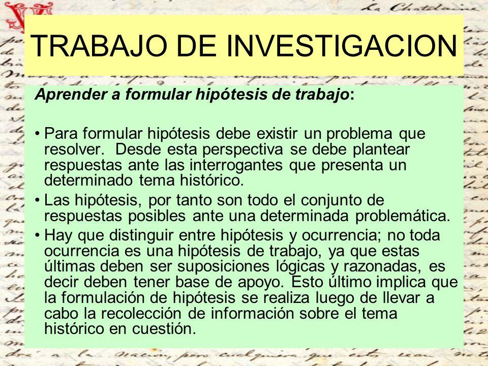 TRABAJO DE INVESTIGACION Aprender a formular hipótesis de trabajo: Para formular hipótesis debe existir un problema que resolver. Desde esta perspecti