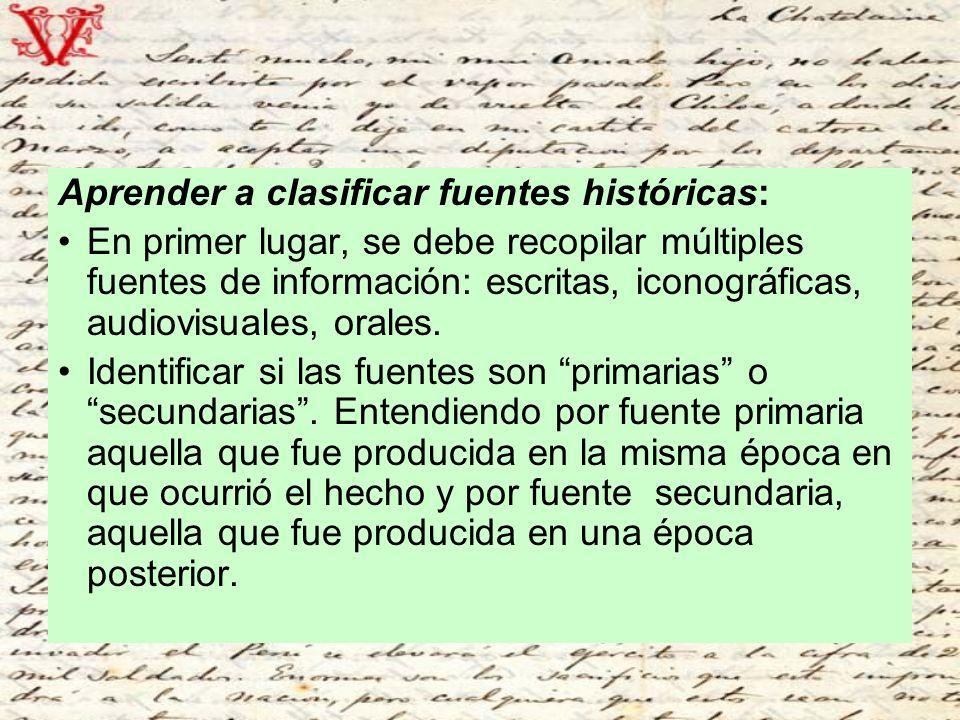 Aprender a clasificar fuentes históricas: En primer lugar, se debe recopilar múltiples fuentes de información: escritas, iconográficas, audiovisuales, orales.