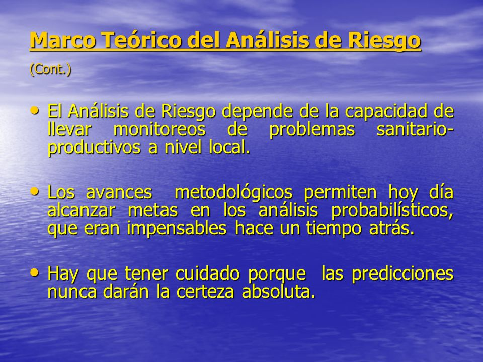 Marco Teórico del Análisis de Riesgo (Cont.) El Análisis de Riesgo depende de la capacidad de llevar monitoreos de problemas sanitario- productivos a