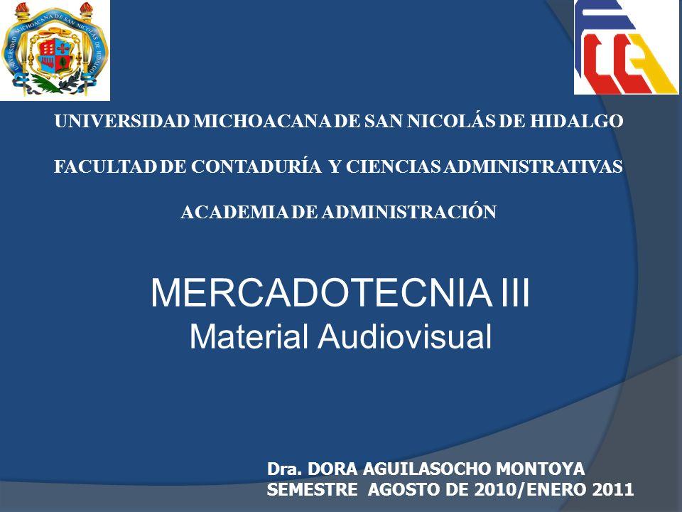 MERCADOTECNIA III Material Audiovisual Dra. DORA AGUILASOCHO MONTOYA SEMESTRE AGOSTO DE 2010/ENERO 2011 UNIVERSIDAD MICHOACANA DE SAN NICOLÁS DE HIDAL