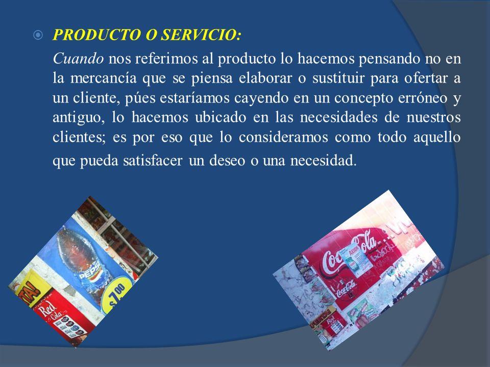 PRODUCTO O SERVICIO: Cuando nos referimos al producto lo hacemos pensando no en la mercancía que se piensa elaborar o sustituir para ofertar a un clie