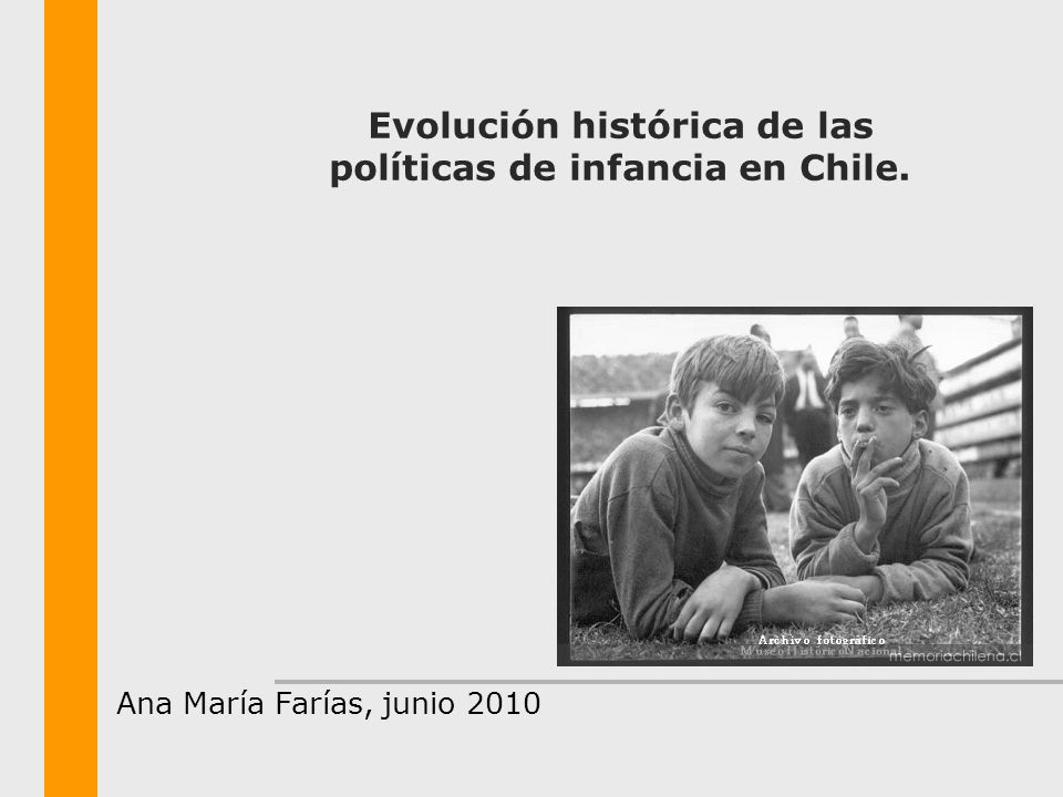 Evolución histórica de las políticas de infancia en Chile. Ana María Farías, junio 2010