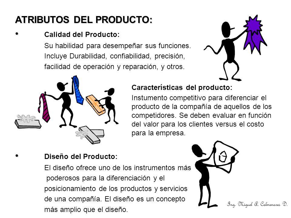ATRIBUTOS DEL PRODUCTO: Calidad del Producto: Su habilidad para desempeñar sus funciones. Incluye Durabilidad, confiabilidad, precisión, facilidad de