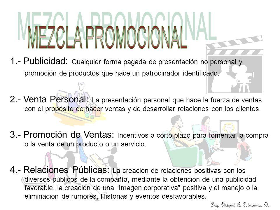 1.- Publicidad: Cualquier forma pagada de presentación no personal y promoción de productos que hace un patrocinador identificado. 2.- Venta Personal: