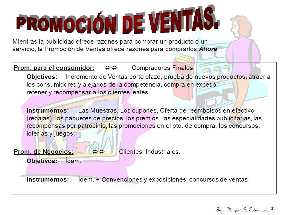 Ing. Miguel A. Colmenares D. Mientras la publicidad ofrece razones para comprar un producto o un servicio, la Promoción de Ventas ofrece razones para