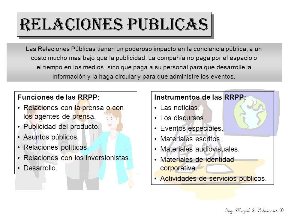 RELACIONES PUBLICAS Las Relaciones Públicas tienen un poderoso impacto en la conciencia pública, a un costo mucho mas bajo que la publicidad. La compa