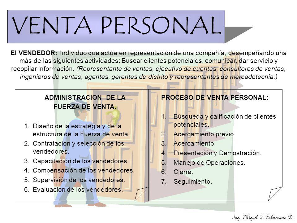 Ing. Miguel A. Colmenares D. VENTA PERSONAL El VENDEDOR: Individuo que actúa en representación de una compañía, desempeñando una más de las siguientes