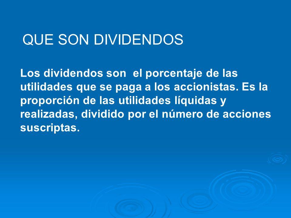 QUE SON DIVIDENDOS Los dividendos son el porcentaje de las utilidades que se paga a los accionistas. Es la proporción de las utilidades líquidas y rea