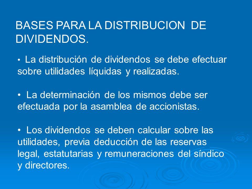 BASES PARA LA DISTRIBUCION DE DIVIDENDOS. La distribución de dividendos se debe efectuar sobre utilidades líquidas y realizadas. La determinación de l
