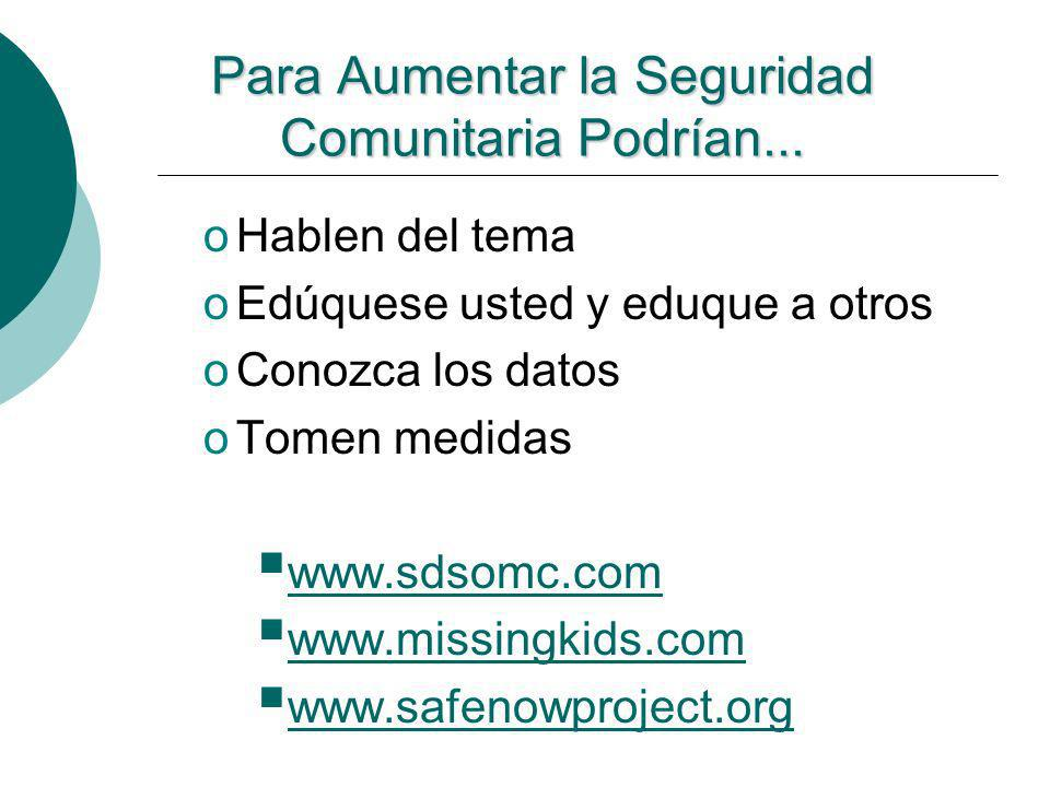 oHablen del tema oEdúquese usted y eduque a otros oConozca los datos oTomen medidas www.sdsomc.com www.missingkids.com www.safenowproject.org Para Aum
