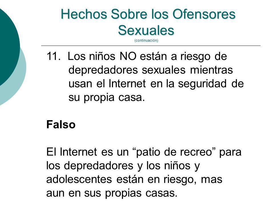 11. Los niños NO están a riesgo de depredadores sexuales mientras usan el Internet en la seguridad de su propia casa. Falso El Internet es un patio de