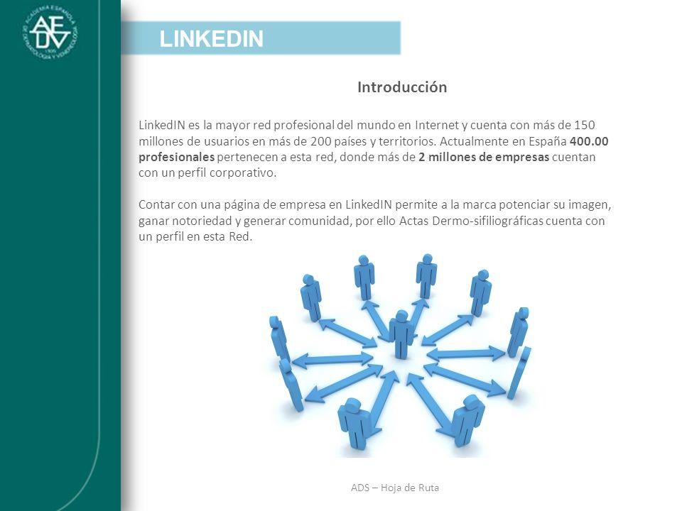 INTRODUCCIÓN ADS – Hoja de Ruta Introducción LinkedIN es la mayor red profesional del mundo en Internet y cuenta con más de 150 millones de usuarios e