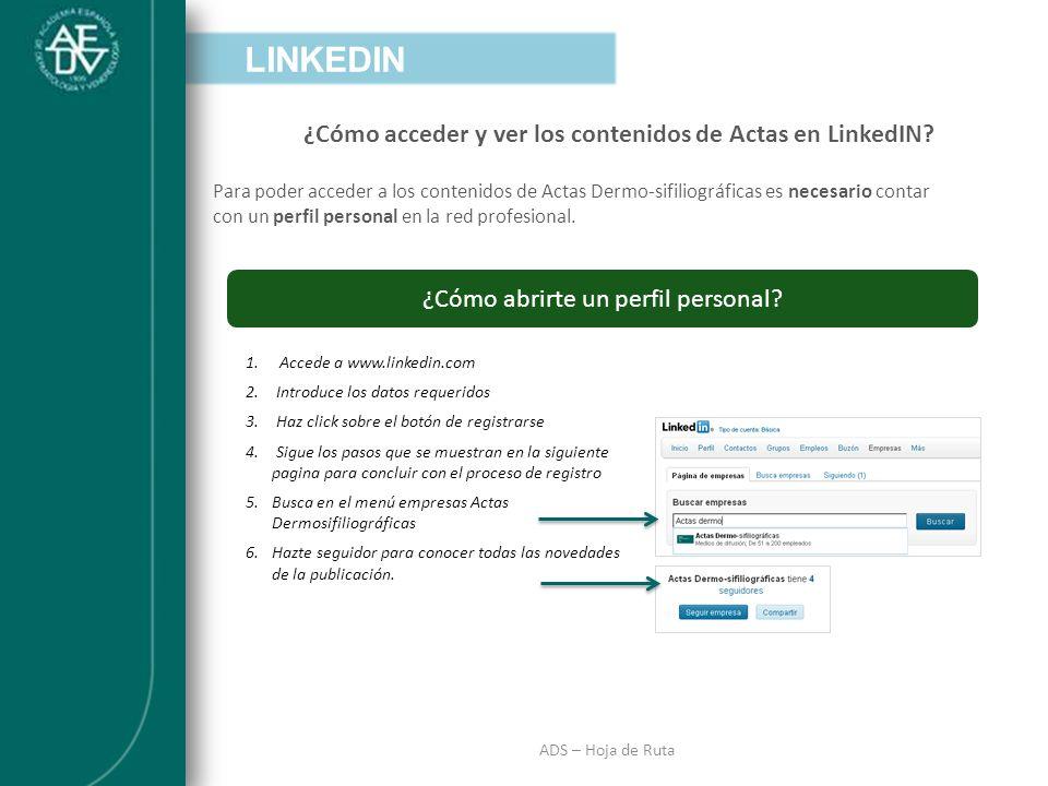INTRODUCCIÓN ADS – Hoja de Ruta ¿Cómo acceder y ver los contenidos de Actas en LinkedIN? ¿Cómo abrirte un perfil personal? 1. Accede a www.linkedin.co