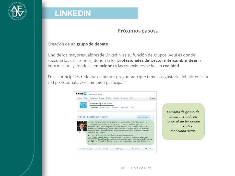 INTRODUCCIÓN ADS – Hoja de Ruta Próximos pasos… LINKEDIN Creación de un grupo de debate. Uno de los mayores valores de LinkedIN es su función de grupo