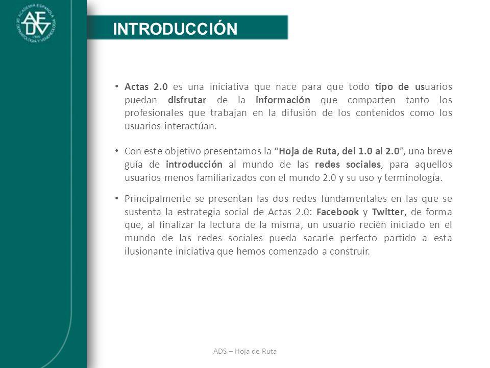 INTRODUCCIÓN ADS – Hoja de Ruta INTRODUCCIÓN Actas 2.0 es una iniciativa que nace para que todo tipo de usuarios puedan disfrutar de la información qu