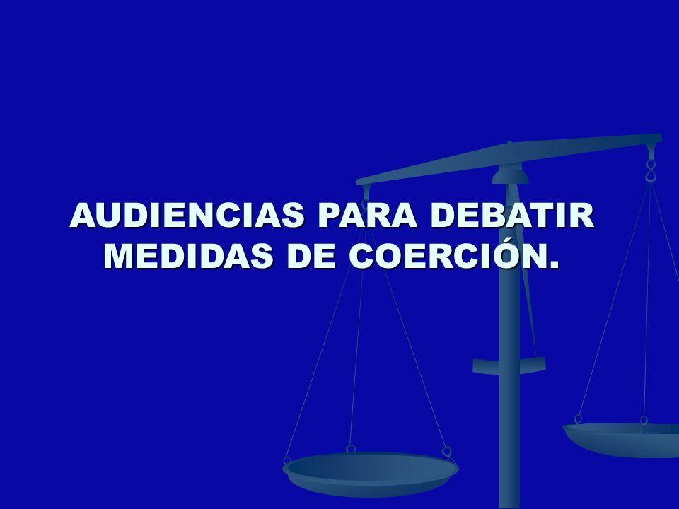 AUDIENCIAS PARA DEBATIR MEDIDAS DE COERCIÓN.