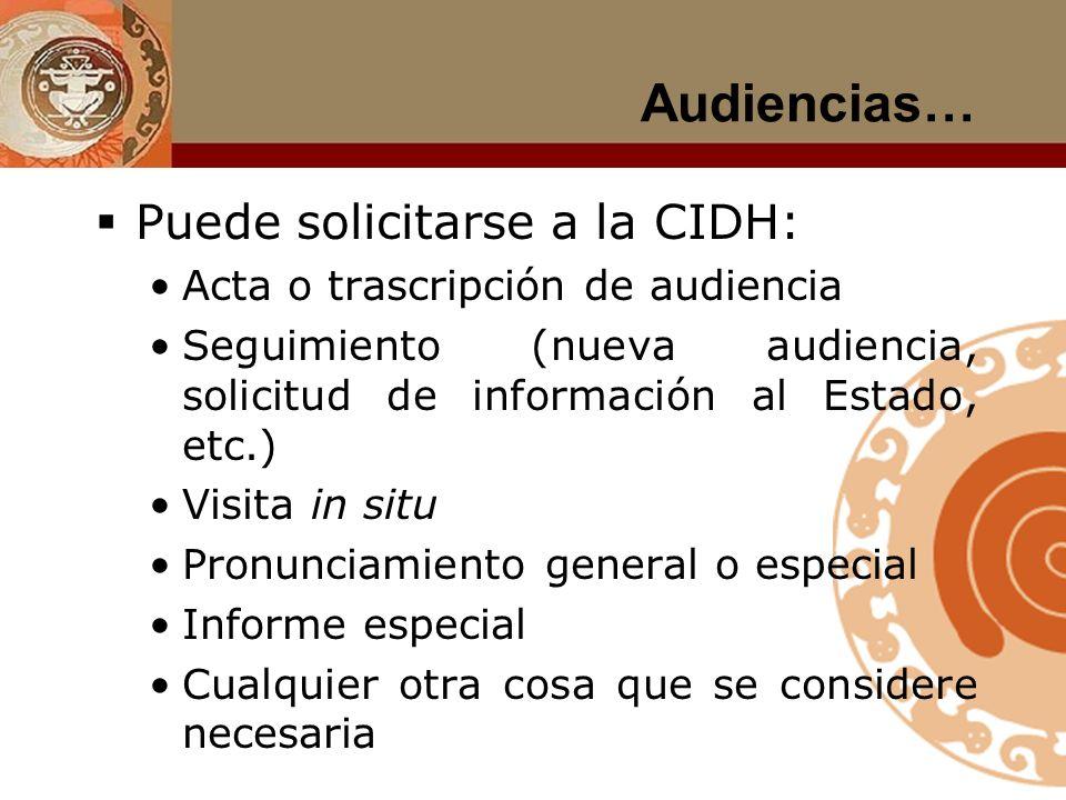 Audiencias: arts. 59 a 68 Reglamento Pueden ser: sobre situación general; sobre una temática específica sobre un caso concreto Deben ser solicitadas c