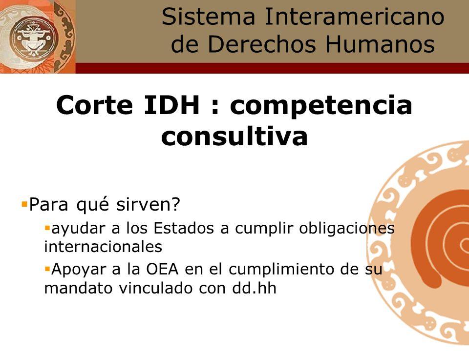 Sistema Interamericano de Derechos Humanos Corte IDH : competencia consultiva facultad de emitir opiniones en abstracto interpretando el alcance de cu