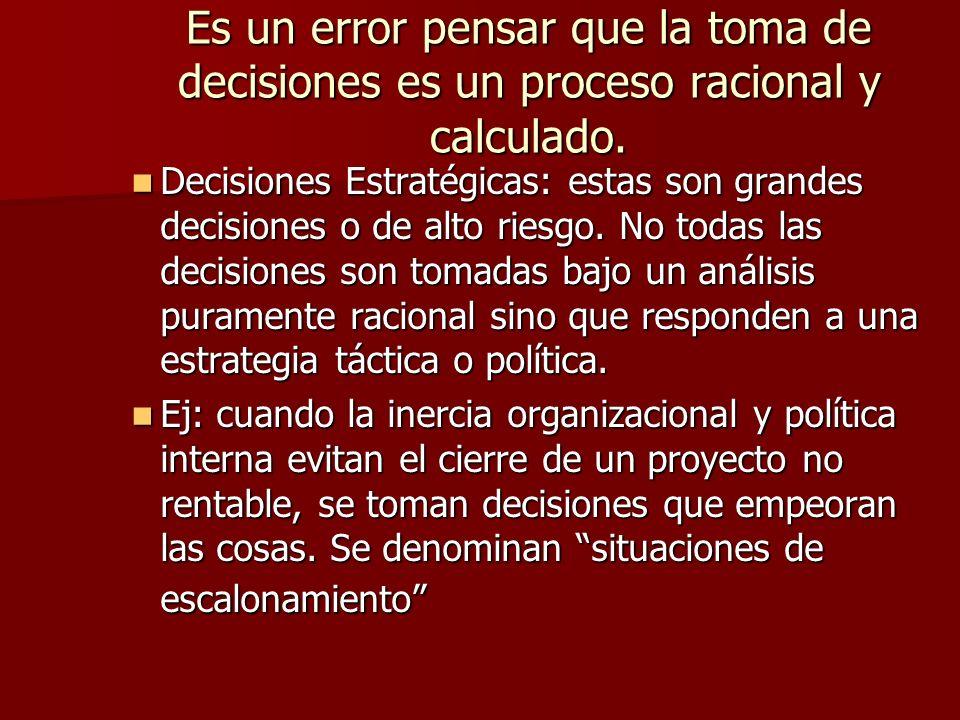 Es un error pensar que la toma de decisiones es un proceso racional y calculado. Decisiones Estratégicas: estas son grandes decisiones o de alto riesg