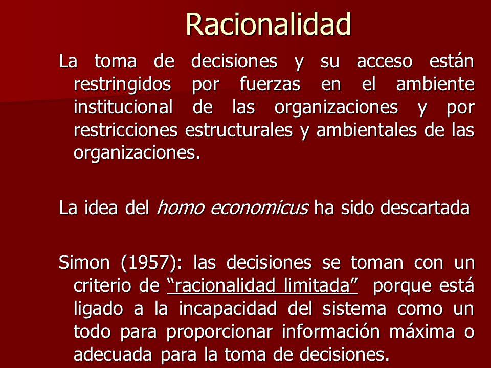Racionalidad La toma de decisiones y su acceso están restringidos por fuerzas en el ambiente institucional de las organizaciones y por restricciones e