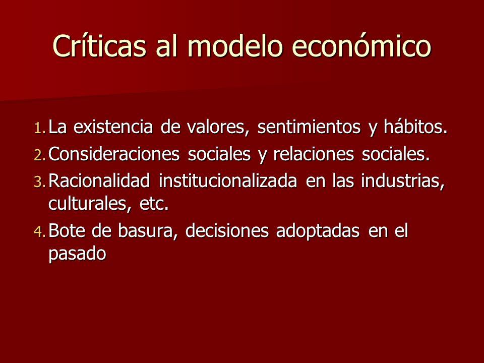 Críticas al modelo económico 1. L a existencia de valores, sentimientos y hábitos. 2. C onsideraciones sociales y relaciones sociales. 3. R acionalida