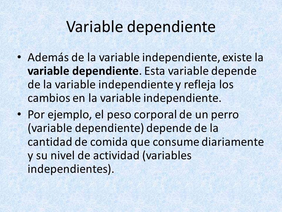 Variable dependiente Además de la variable independiente, existe la variable dependiente. Esta variable depende de la variable independiente y refleja
