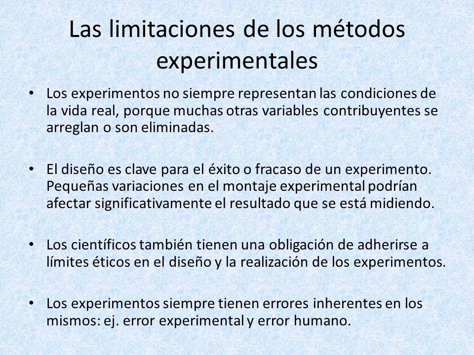 Las limitaciones de los métodos experimentales Los experimentos no siempre representan las condiciones de la vida real, porque muchas otras variables