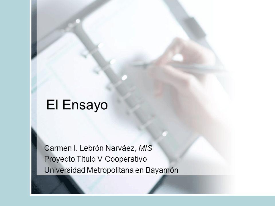 El Ensayo Carmen I. Lebrón Narváez, MIS Proyecto Título V Cooperativo Universidad Metropolitana en Bayamón