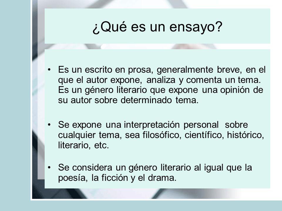 ¿Qué es un ensayo? Es un escrito en prosa, generalmente breve, en el que el autor expone, analiza y comenta un tema. Es un género literario que expone
