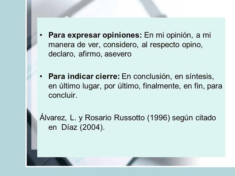 Para expresar opiniones: En mi opinión, a mi manera de ver, considero, al respecto opino, declaro, afirmo, asevero Para indicar cierre: En conclusión,